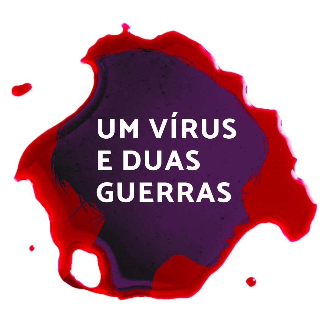 Um vírus duas guerras