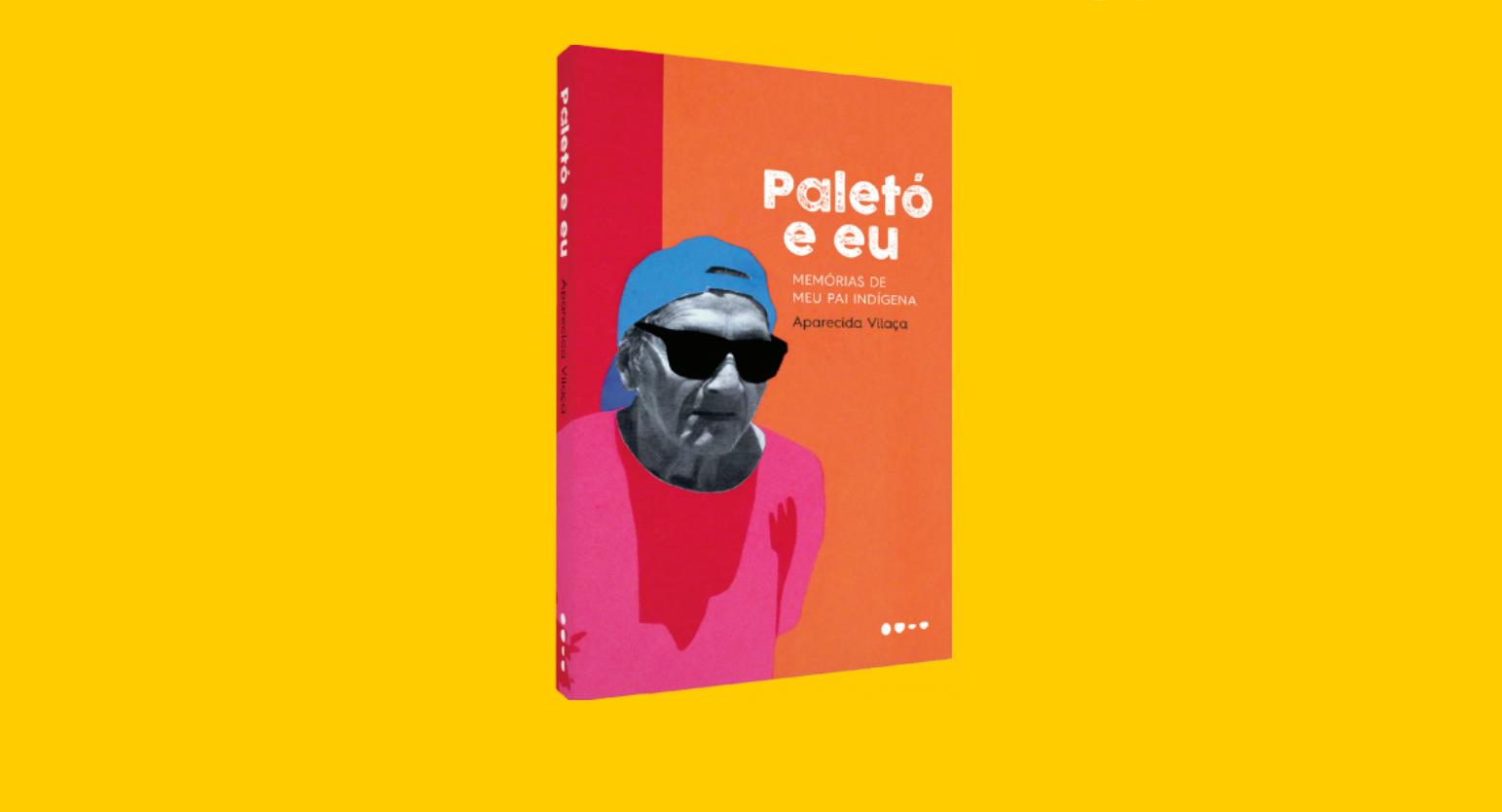 """Sobre """"Paletó e eu: memórias de meu pai indígena"""", livrode Aparecida Vilaça"""